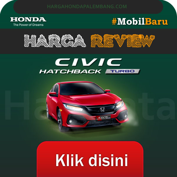 HARGA HONDA PALEMBANG CIVIC HATCHBACK TURBO 2019